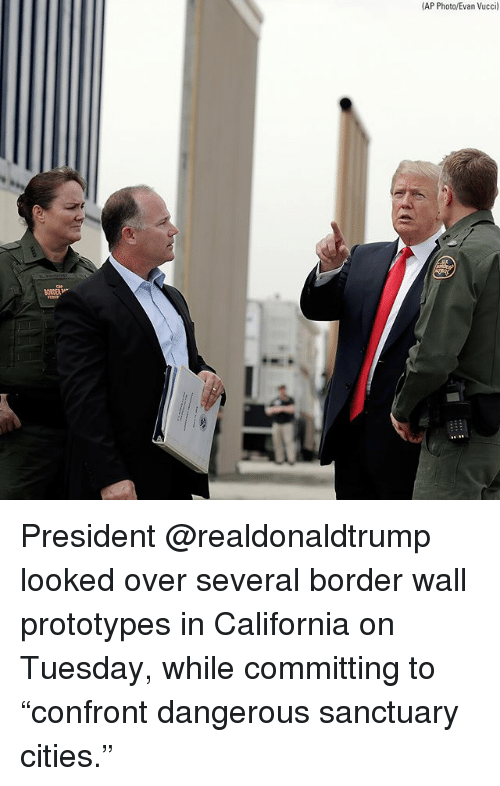 """Memes, California, and 🤖: AP Photo/Evan Vucci) President @realdonaldtrump looked over several border wall prototypes in California on Tuesday, while committing to """"confront dangerous sanctuary cities."""""""