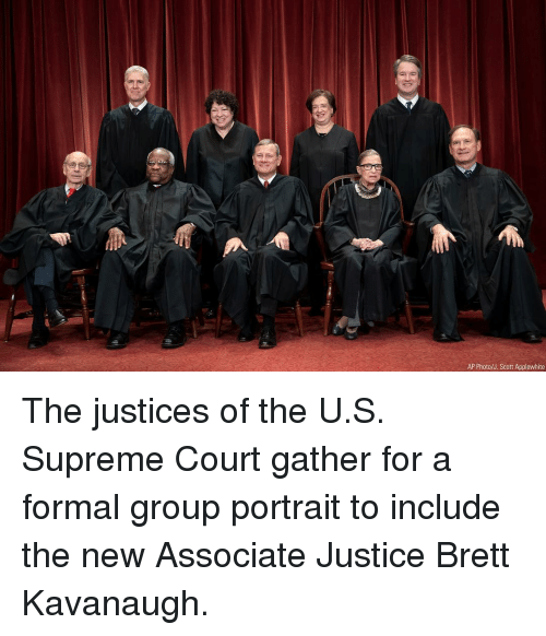 Supreme Court: AP Photo/J. Scott Applewhite The justices of the U.S. Supreme Court gather for a formal group portrait to include the new Associate Justice Brett Kavanaugh.