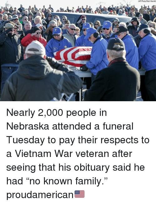 """vietnam war: (AP Photo/Nati Harnik) Nearly 2,000 people in Nebraska attended a funeral Tuesday to pay their respects to a Vietnam War veteran after seeing that his obituary said he had """"no known family."""" proudamerican🇺🇸"""