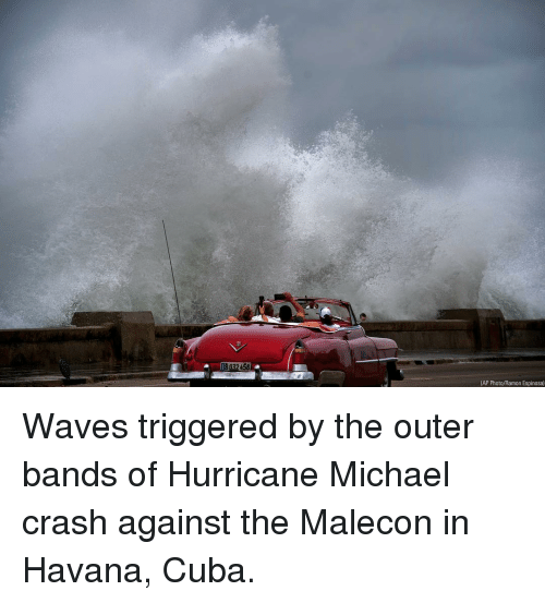 Cuba: (AP Photo/Ramon Espinosal Waves triggered by the outer bands of Hurricane Michael crash against the Malecon in Havana, Cuba.
