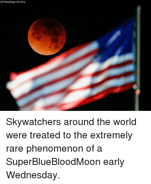 Memes, Wednesday, and World: AP Photo/Ringo H.W. Chiu) Skywatchers around the world were treated to the extremely rare phenomenon of a SuperBlueBloodMoon early Wednesday.
