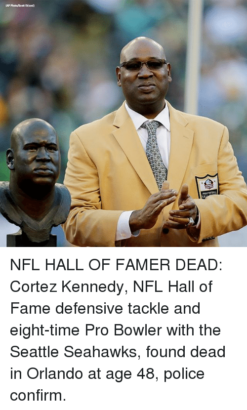 Memes, Nfl, and Police: (AP PhotoScott Eklund)  10 NFL HALL OF FAMER DEAD: Cortez Kennedy, NFL Hall of Fame defensive tackle and eight-time Pro Bowler with the Seattle Seahawks, found dead in Orlando at age 48, police confirm.