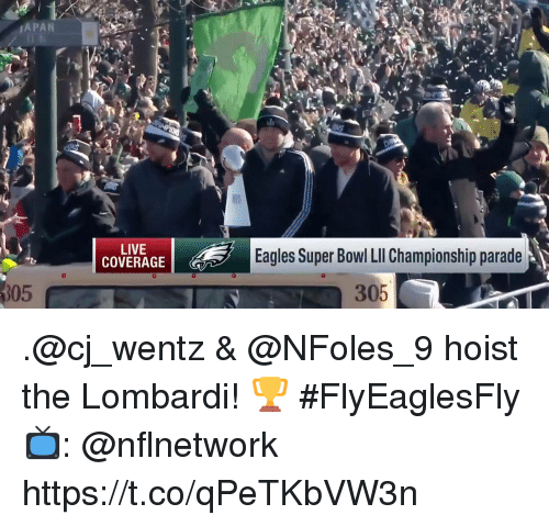 Philadelphia Eagles, Memes, and Super Bowl: APAN  LIVE  COVERAGE  Eagles Super Bowl LI Championship parade  305  305 .@cj_wentz & @NFoles_9 hoist the Lombardi! 🏆 #FlyEaglesFly  📺: @nflnetwork https://t.co/qPeTKbVW3n
