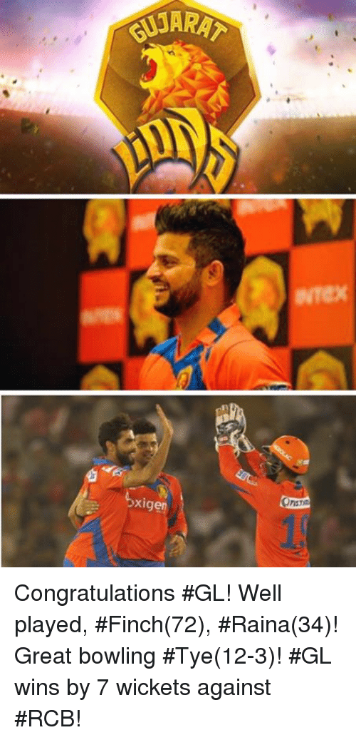 Memes, Bowling, and Congratulations: APARAT  xigen Congratulations #GL! Well played, #Finch(72), #Raina(34)! Great bowling #Tye(12-3)! #GL wins by 7 wickets against #RCB!