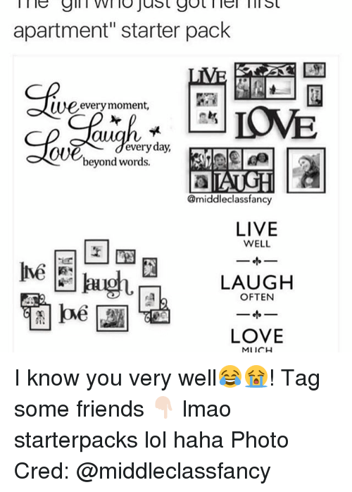 """Starter Packs, Class, and Photos: apartment"""" starter pack  LIVE  we every moment,  CUE words.  everyday,  beyond DAUGH  @middle class fancy  LIVE  WELL  LAUGH  OFTEN  LOVE  MUCH I know you very well😂😭! Tag some friends 👇🏻 lmao starterpacks lol haha Photo Cred: @middleclassfancy"""