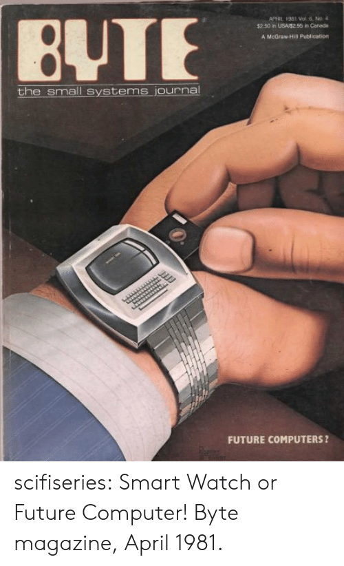 byte: APFIL 1931 Wol 6, No4  $25 in USAS295 in Canada  BUTE  A McGraw Hill Publication  the small systems journa  FUTURE COMPUTERS ? scifiseries:  Smart Watch or Future Computer! Byte magazine, April 1981.