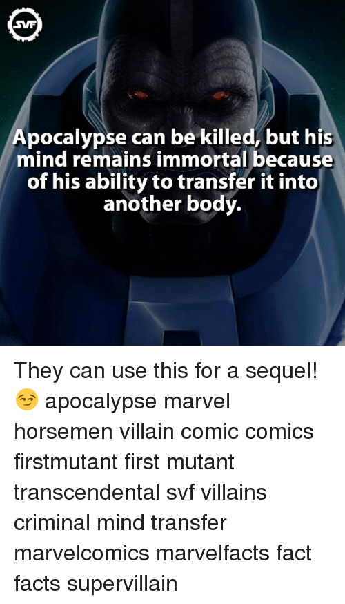 Criminal Minds: Apocalypse can be killed, but his  mind remains immortal because  of his ability to transfer it into  another body. They can use this for a sequel! 😏 apocalypse marvel horsemen villain comic comics firstmutant first mutant transcendental svf villains criminal mind transfer marvelcomics marvelfacts fact facts supervillain
