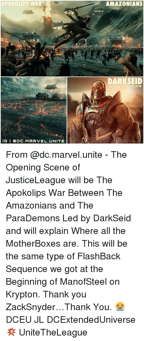 Memes, 🤖, and Led: APOKOLIPS WAR  IG I, DC.MARVEL.UNITE  AMAZONIANS  DARKSEID  WILL APPEAR From @dc.marvel.unite - The Opening Scene of JusticeLeague will be The Apokolips War Between The Amazonians and The ParaDemons Led by DarkSeid and will explain Where all the MotherBoxes are. This will be the same type of FlashBack Sequence we got at the Beginning of ManofSteel on Krypton. Thank you ZackSnyder…Thank You. 😭 DCEU JL DCExtendedUniverse 💥 UniteTheLeague