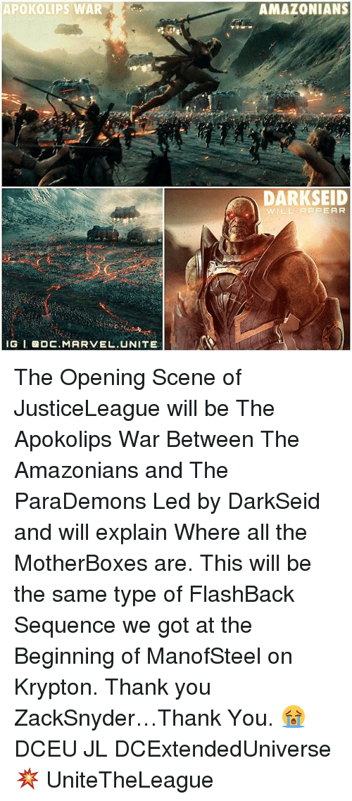 Memes, 🤖, and Led: APOKOLIPS WAR  IG I GDC. MARVEL UNITE  AMAZONIANS  DARKSEID  WILL APPEAR The Opening Scene of JusticeLeague will be The Apokolips War Between The Amazonians and The ParaDemons Led by DarkSeid and will explain Where all the MotherBoxes are. This will be the same type of FlashBack Sequence we got at the Beginning of ManofSteel on Krypton. Thank you ZackSnyder…Thank You. 😭 DCEU JL DCExtendedUniverse 💥 UniteTheLeague