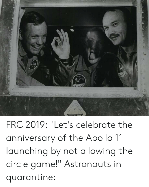 "The Circle Game: APOLLO FRC 2019: ""Let's celebrate the anniversary of the Apollo 11 launching by not allowing the circle game!"" Astronauts in quarantine:"