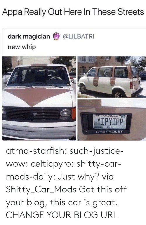 whip: Appa Really Out Here In These Streets  dark magician @LILBATRI  new whip  fscc  YIPYIPP  KNOX  CHEVROLET atma-starfish:  such-justice-wow:  celticpyro:   shitty-car-mods-daily: Just why? via Shitty_Car_Mods Get this off your blog, this car is great.   CHANGE YOUR BLOG URL