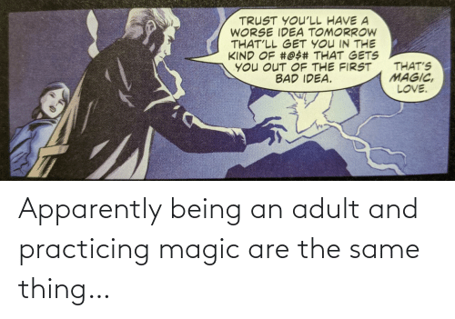 Being an adult: Apparently being an adult and practicing magic are the same thing…