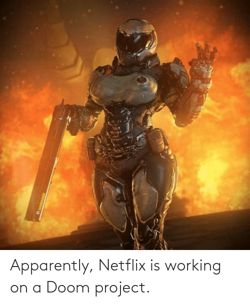 Netflix: Apparently, Netflix is working on a Doom project.