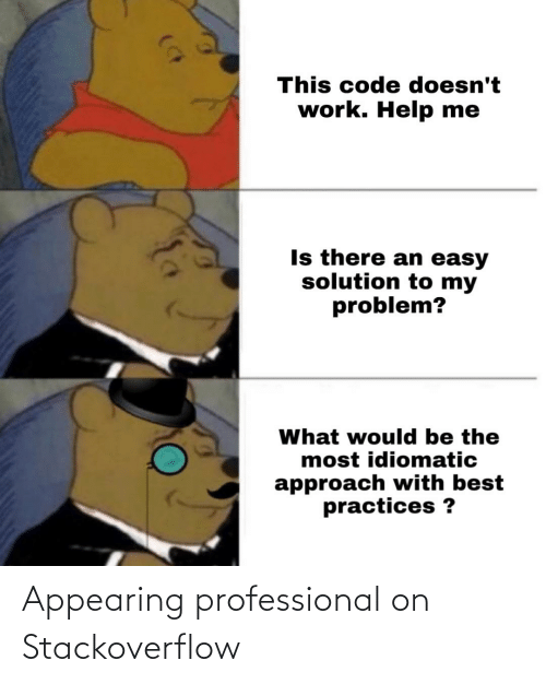 Programmer Humor: Appearing professional on Stackoverflow