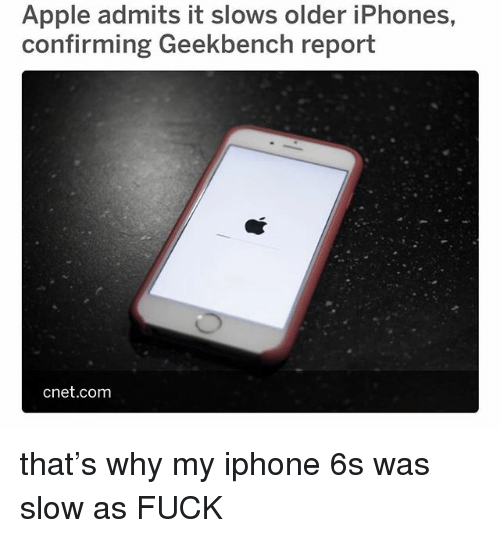Cnet: Apple admits it slows older iPhones,  confirming Geekbench report  cnet.com that's why my iphone 6s was slow as FUCK