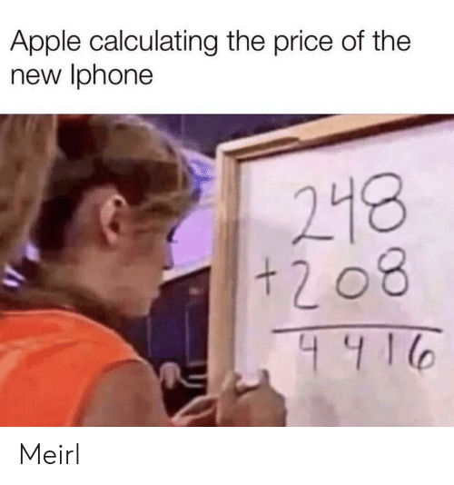 New Iphone: Apple calculating the price of the  new Iphone  218  + 2 08  4916 Meirl
