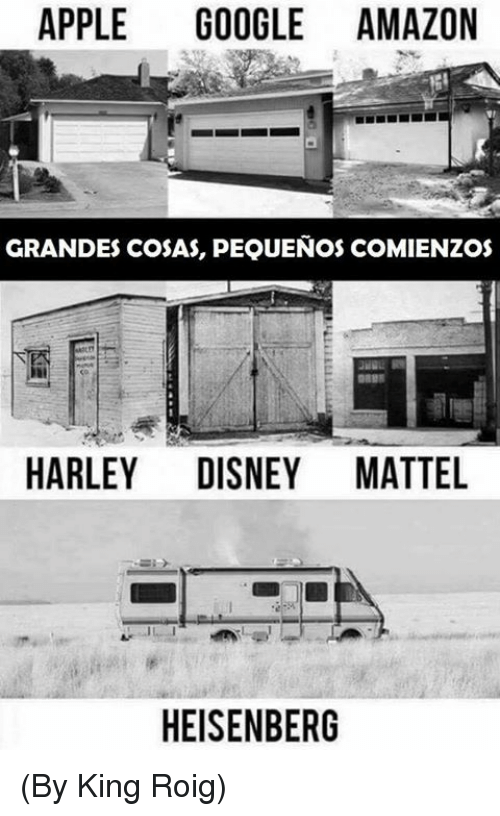 Amazon, Apple, and Disney: APPLE  GOOGLE AMAZON  GRANDES COSAS, PEQUENOS COMIENZOS  HARLEY DISNEY MATTEL  HEISENBERG (By King Roig)