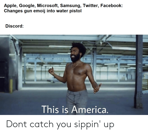 water pistol: Apple, Google, Microsoft, Samsung, Twitter, Facebook:  Changes gun emoij into water pistol  Discord:  This is America. Dont catch you sippin' up