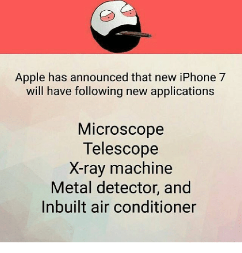 metal detectors: Apple has announced that new iPhone 7  will have following new applications  Microscope  Telescope  X-ray machine  Metal detector, and  Inbuilt air conditioner
