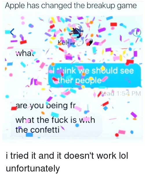 Appling: Apple has changed the breakup game  Kel  wha  ink we should see  er people  vead 1:57 PM  Lare you being fr  what the fuck is wi h  the confetti i tried it and it doesn't work lol unfortunately