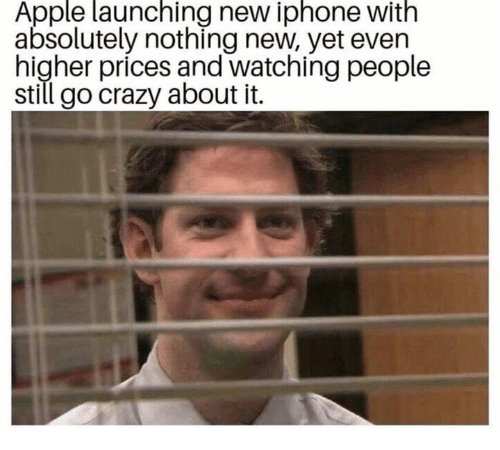 New Iphone: Apple launching new iphone with  absolutely nothing new, yet even  higher prices and watching people  still go crazy about it.