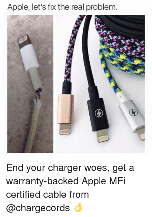 Apple, Funny, and Meme: Apple, let's fix the real problem End your charger woes, get a warranty-backed Apple MFi certified cable from @chargecords 👌