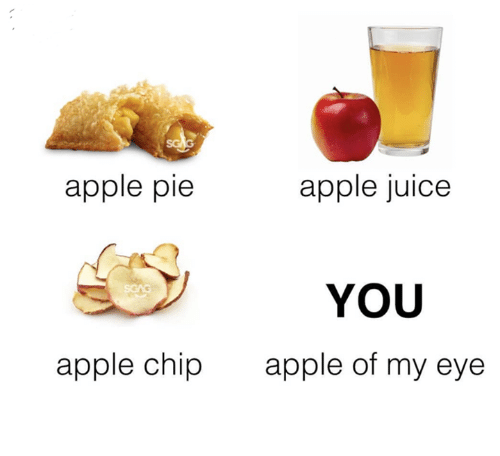 Apple, Juice, and Apple Pie: apple pie  apple juice  YOU  apple chip  apple of my eye