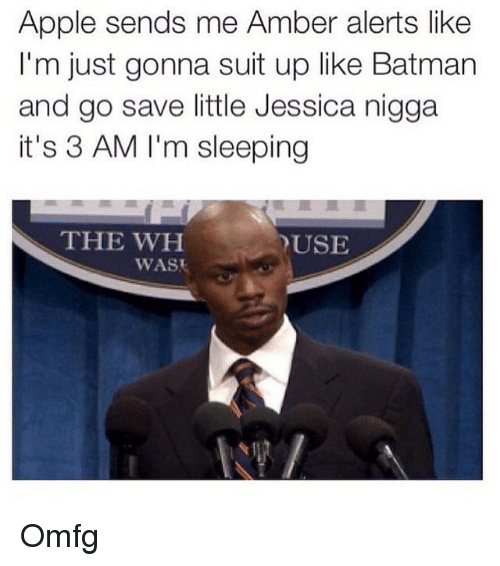 Apple, Batman, and Ups: Apple sends me Amber alerts like  I'm just gonna suit up like Batman  and go save little Jessica nigga  it's 3 AM I'm sleeping  THE WH  DUSE  WAS Omfg