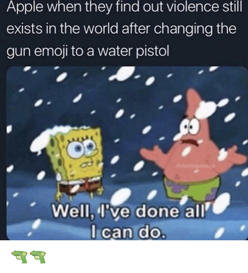 water pistol: Apple when they find out violence still  exists in the world after changing the  gun emoji to a water pistol  Well, l've done all  Ican do 🔫🔫