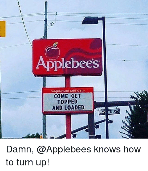 Turn Up, Applebee's, and Grindr: Applebees  Nighoornood Gril & Bar  COME GET  TOPPED  AND LOADED  BAY U BLVD Damn, @Applebees knows how to turn up!