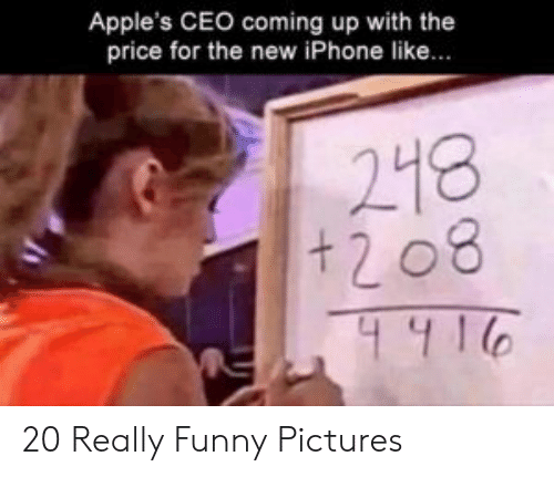 the new iphone: Apple's CEO coming up with the  price for the new iPhone like...  218  +208 20 Really Funny Pictures