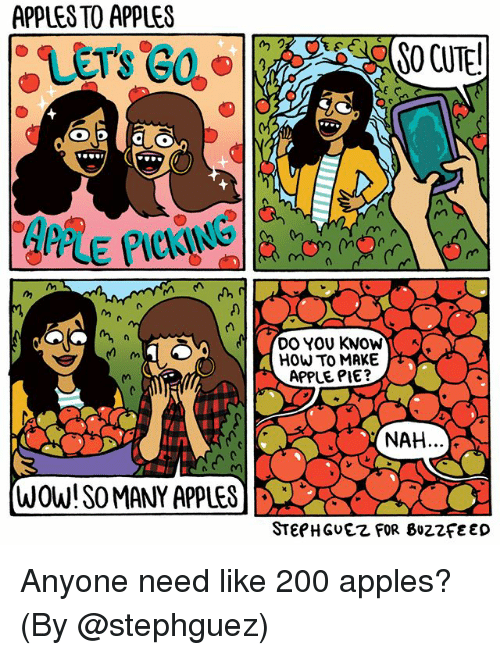 Apple, Bailey Jay, and Memes: APPLES TO APPLES  E PICKING  DO YOU KNOW  HOW TO MAKE  APPLE PIE?  NAH...  WOW! SO MANY APPLES  STEPHGuEZ FOR 8022feED Anyone need like 200 apples? (By @stephguez)