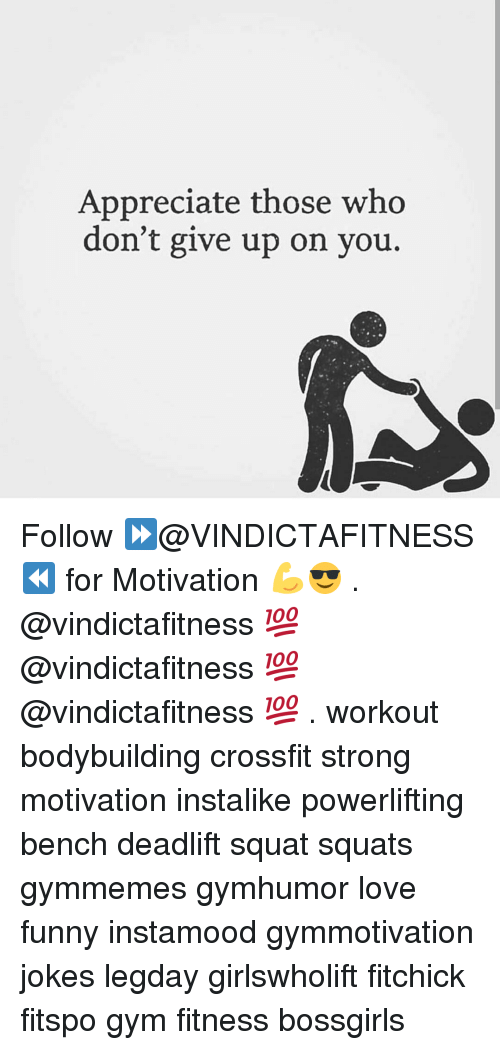 Gym, Bodybuilding, and Crossfit: Appreciate those who  don't give up on you Follow ⏩@VINDICTAFITNESS ⏪ for Motivation 💪😎 . @vindictafitness 💯 @vindictafitness 💯 @vindictafitness 💯 . workout bodybuilding crossfit strong motivation instalike powerlifting bench deadlift squat squats gymmemes gymhumor love funny instamood gymmotivation jokes legday girlswholift fitchick fitspo gym fitness bossgirls