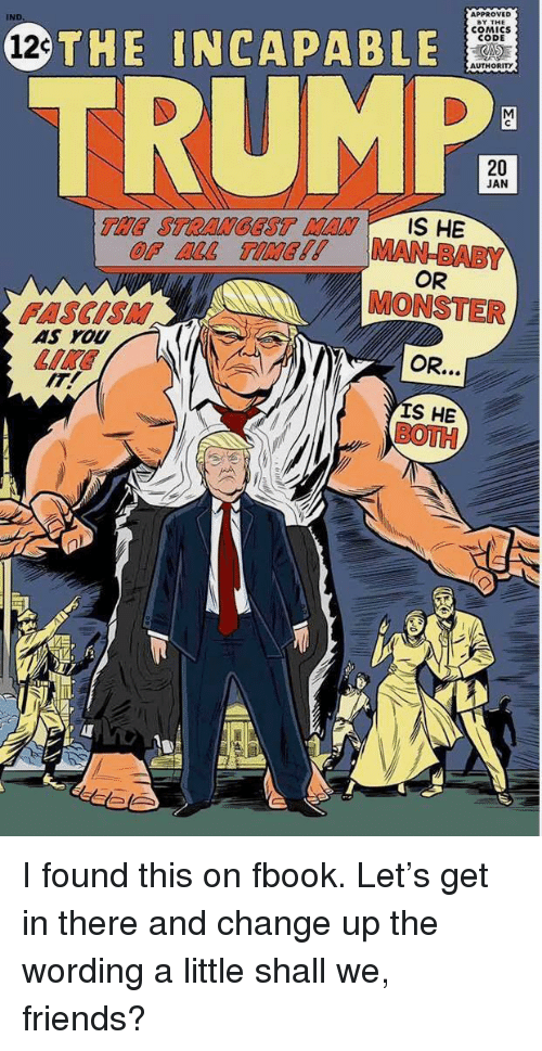 Friends, Gg, and Monster: APPROVED  COMICS  CODE  12THE INCAPABLE  AUTHORITY  TRUMP  20  JAN  OF ALL TIME gg UAA. IN  BABY  OR  MONSTER  OR..  S HE  FASCISM  AS YOU  IKE  IT!  BOTH