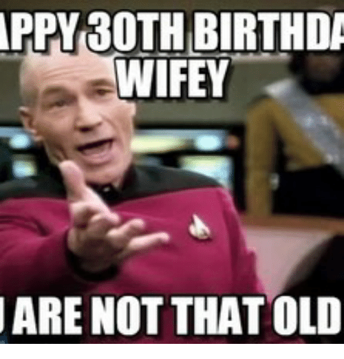 Old Gregg Happy Birthday: APPY 30TH BIRTHDA  WIFEY  ARE NOT THAT OLD