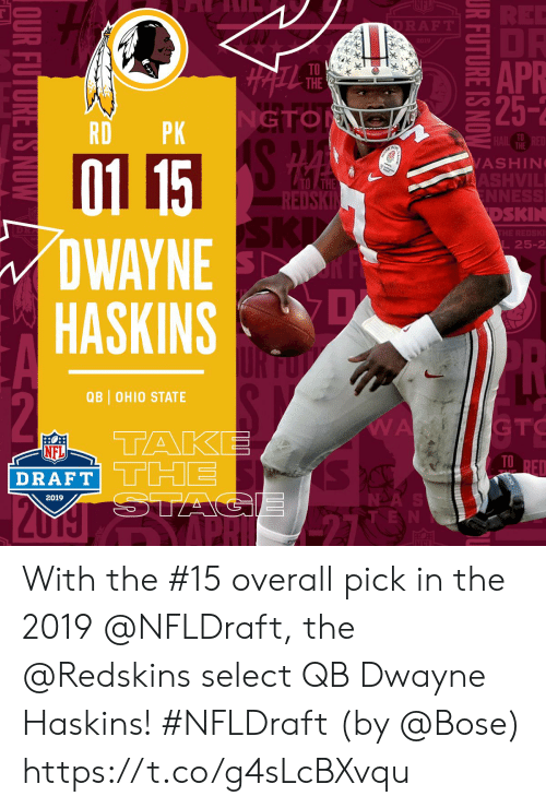 nda: APR  TO  THE  GTO  RDPK  TO  THE  01 15  DWAYNE  HASKINSD  ASHIN  TO THE  EDSKİ  DSKIN  L25-2  QB OHIO STATE  GTC  NFL  DRAFT  TD  NDA  2019 With the #15 overall pick in the 2019 @NFLDraft, the @Redskins select QB Dwayne Haskins! #NFLDraft (by @Bose) https://t.co/g4sLcBXvqu