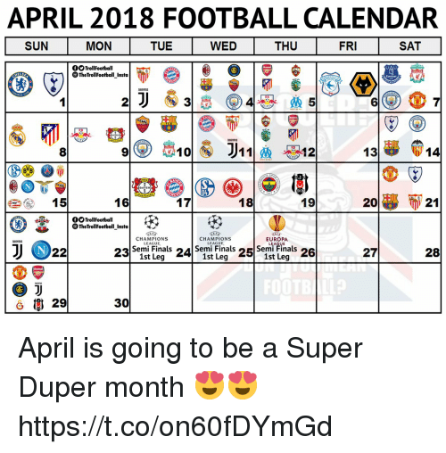 Finals, Football, and Memes: APRIL 2018 FOOTBALL CALENDAR  SUN  MON  TUE  WED  THU  FRI  SAT  fTrollFootball  TheTrollFootbal Insta  2  8  p@ @ili  , 15  BVB  AYER  16  18  19  ー  OTrollFootball  TheTrollFootball Insta  CHAMPIONS  CHAMPIONS  EUROPA  Semi Finals Semi Finals Semi Finals  1st Leg  27  28  1st Leg  1st Leg  30 April is going to be a Super Duper month 😍😍 https://t.co/on60fDYmGd