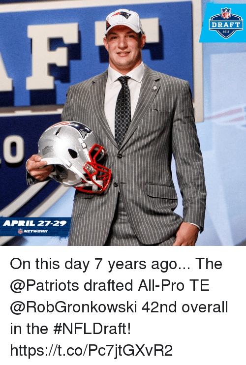 Memes, Nfl, and NFL Draft: APRIL 27-25  NFL  DRAFT  2017 On this day 7 years ago...  The @Patriots drafted All-Pro TE @RobGronkowski 42nd overall in the #NFLDraft! https://t.co/Pc7jtGXvR2