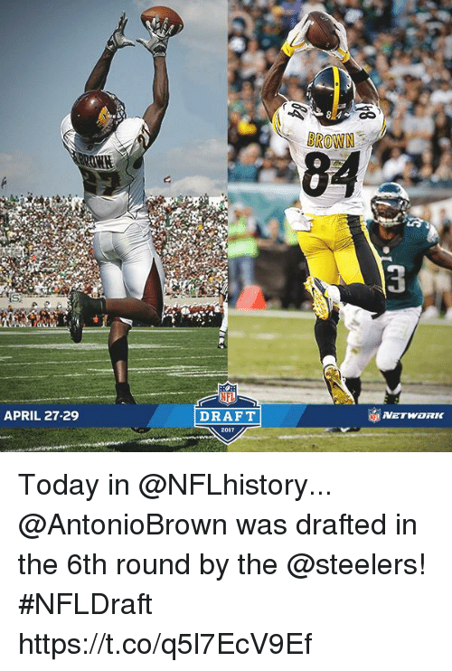 Memes, Nfl, and NFL Draft: APRIL 27-29  NFL  DRAFT  BROWN  3  NETWERK Today in @NFLhistory...  @AntonioBrown was drafted in the 6th round by the @steelers! #NFLDraft https://t.co/q5l7EcV9Ef