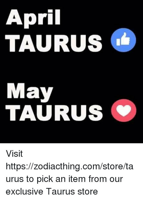 April: April  TAURUS  May  TAURUS Visit https://zodiacthing.com/store/taurus to pick an item from our exclusive Taurus store
