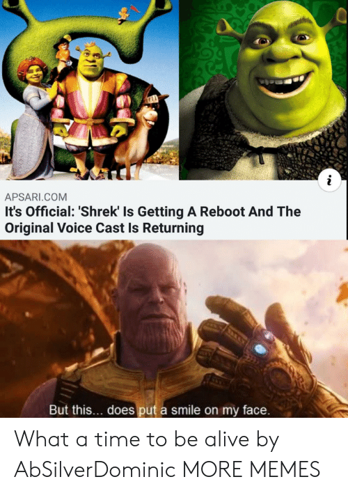 ReBoot: APSARI.COM  It's Official: 'Shrek' Is Getting A Reboot And The  Original Voice Cast Is Returning  But this... does put a smile on my face. What a time to be alive by AbSilverDominic MORE MEMES
