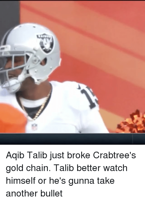 Aqib Talib: Aqib Talib just broke Crabtree's gold chain. Talib better watch himself or he's gunna take another bullet