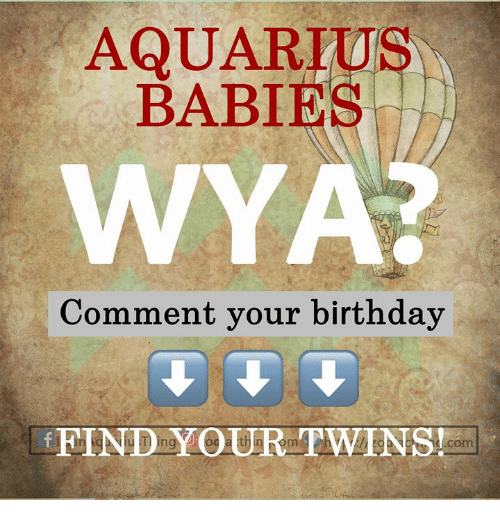 Birthday, Twins, and Aquarius: AQUARIUS  BABIE  WYA  Comment your birthday  FIND YOUR TWINS  in  com