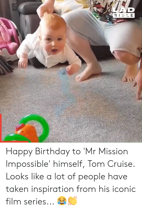 Tom Cruise: AR  9IBLE Happy Birthday to 'Mr Mission Impossible' himself, Tom Cruise. Looks like a lot of people have taken inspiration from his iconic film series... 😂👏