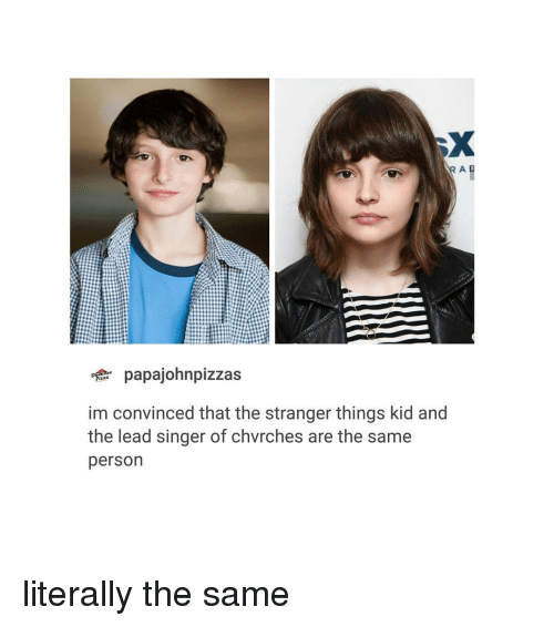 the strangers: AR A  papajohnpizzas  Pizza  im convinced that the stranger things kid and  the lead singer of chvrches are the same  person literally the same