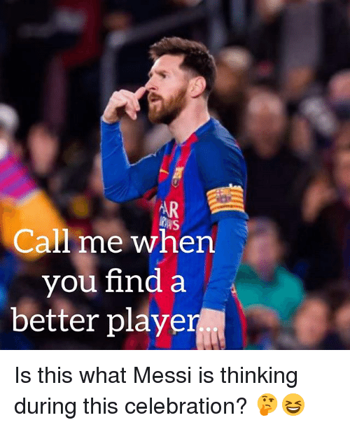 Soccer, Sports, and Messi: AR  Call me when  you find a  better player Is this what Messi is thinking during this celebration? 🤔😆