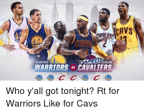 Cavaliers: AR  CAVS  CAVRI  CANS  GOLDEN STATE  WARRIORS vs CAVALIERS Who y'all got tonight? Rt for Warriors Like for Cavs
