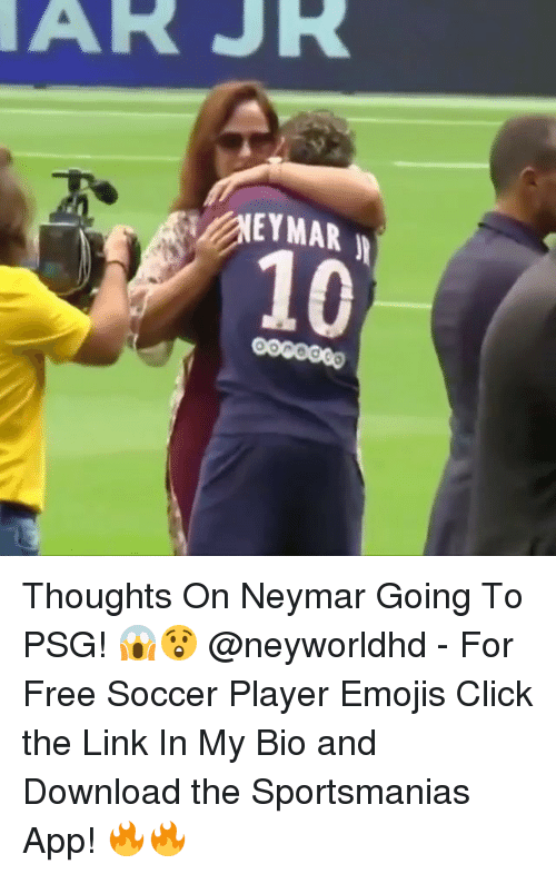 Click, Memes, and Neymar: AR JR  NEYMAR  10 Thoughts On Neymar Going To PSG! 😱😲 @neyworldhd - For Free Soccer Player Emojis Click the Link In My Bio and Download the Sportsmanias App! 🔥🔥