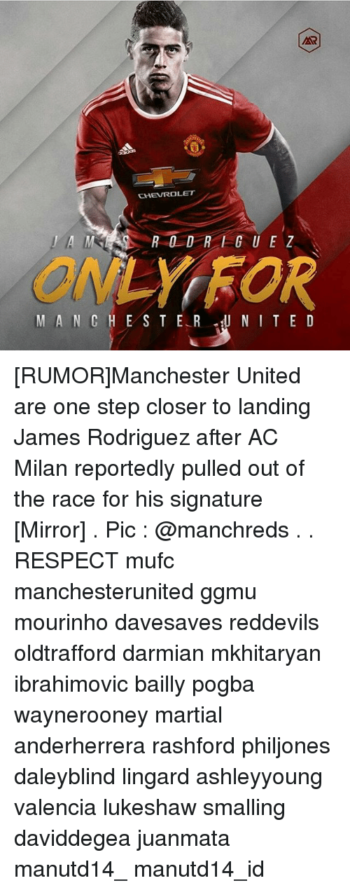 Memes, Respect, and Ted: AR  LET  CHEVRO  ONLY ROR  M A N CHES TER  N I TED [RUMOR]Manchester United are one step closer to landing James Rodriguez after AC Milan reportedly pulled out of the race for his signature [Mirror] . Pic : @manchreds . . RESPECT mufc manchesterunited ggmu mourinho davesaves reddevils oldtrafford darmian mkhitaryan ibrahimovic bailly pogba waynerooney martial anderherrera rashford philjones daleyblind lingard ashleyyoung valencia lukeshaw smalling daviddegea juanmata manutd14_ manutd14_id