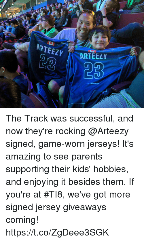 jerseys: AR  TEEZY  23  CENU  EVILGENIUSES The Track was successful, and now they're rocking @Arteezy signed, game-worn jerseys!  It's amazing to see parents supporting their kids' hobbies, and enjoying it besides them. If you're at #TI8, we've got more signed jersey giveaways coming! https://t.co/ZgDeee3SGK